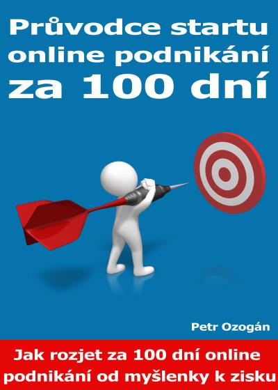 Průvodce startu online podnikání za 100 dní (Jak rozjet za 100 dní online podnikání od myšlenky k zisku)
