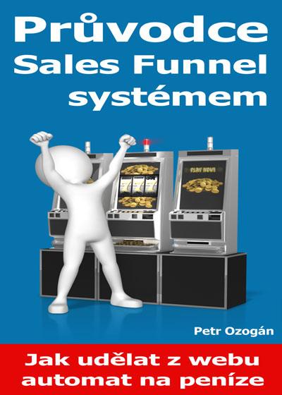 Průvodce Sales Funnel systémem (Jak udělat z webu automat na peníze)