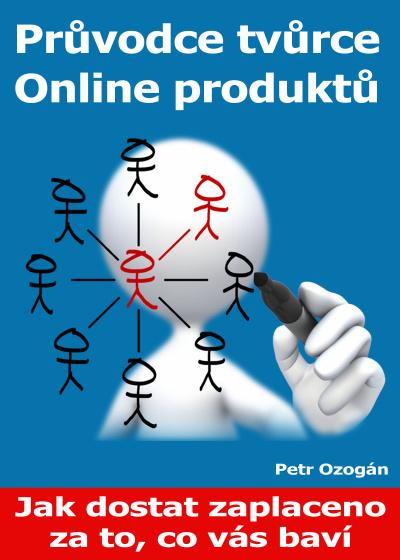 Průvodce tvůrce Online produktů (Jak dostat zaplaceno za to, co vás baví)